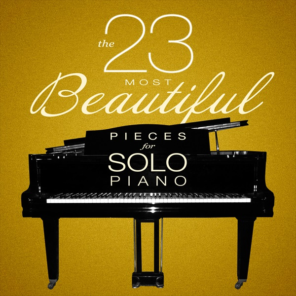 The 23 Most Beautiful Pieces for Solo Piano