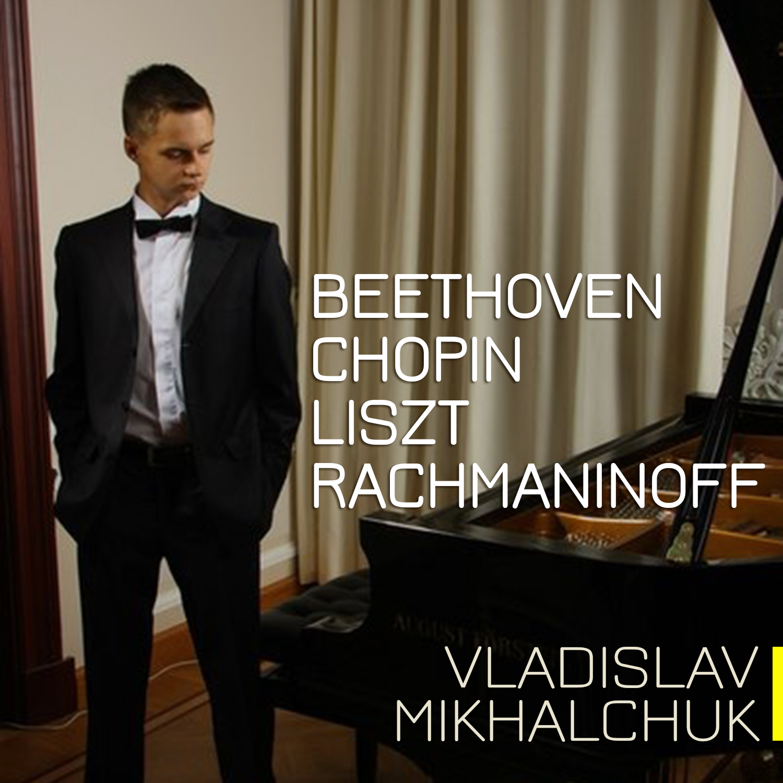 Beethoven, Chopin, Liszt, Rachmaninoff - Vladislav Mikhalchuk