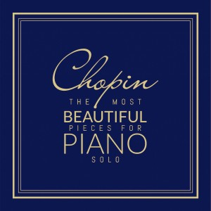 Chopin: The Most Beautiful Pieces for Piano Solo