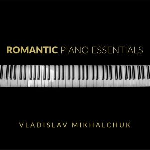 Romantic Piano Essentials - Vladislav Mikhalchuk
