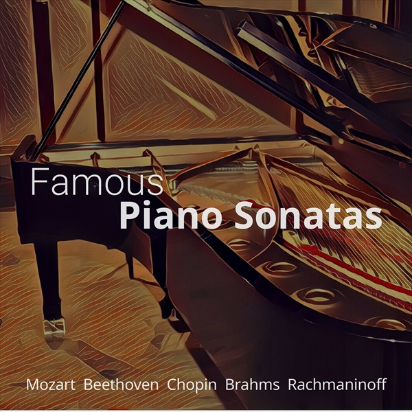 Famous Piano Sonatas: Mozart, Beethoven, Chopin, Brahms, Rachmaninoff