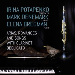 Arias, Romances and Songs with Clarinet Obbligato Irina Potapenko, Mark Denemark & Elena Bregmann
