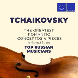 Tchaikovsky: The Greatest Romantic Pieces and Concertos Performed by the Top Russian Musicians