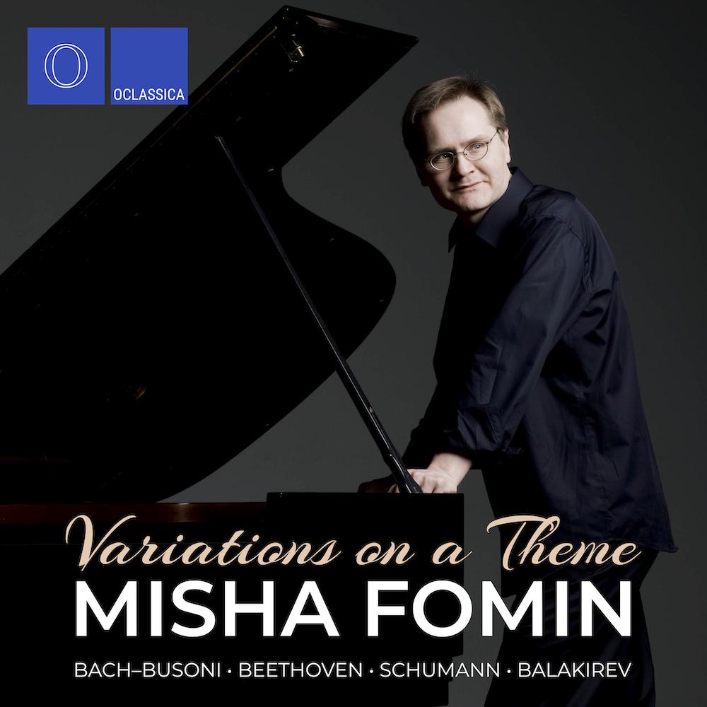 Variations on a Theme: Bach-Busoni, Beethoven, Schumann, Balakirev - Misha Fomin