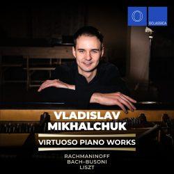 Rachmaninoff, Bach-Busoni & Liszt: Virtuoso Piano Works - Vladislav Mikhalchuk
