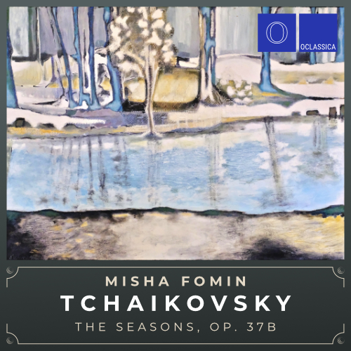 Tchaikovsky: The Seasons, Op. 37b - Misha Fomin